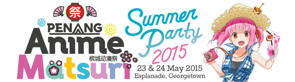 23-24 May:- Penang Anime Matsuri Summer Party 2015